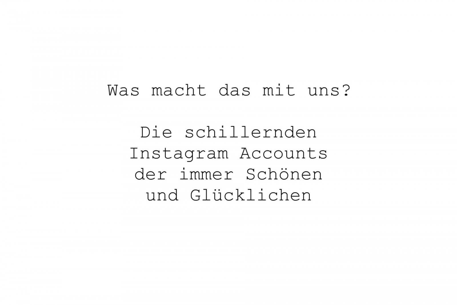 Was macht das mit uns? Die schillernden Instagram Accounts der immer Schönen und Glücklichen